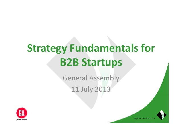 rapidinnovation.co.uk Strategy Fundamentals for B2B Startups General Assembly 11 July 2013
