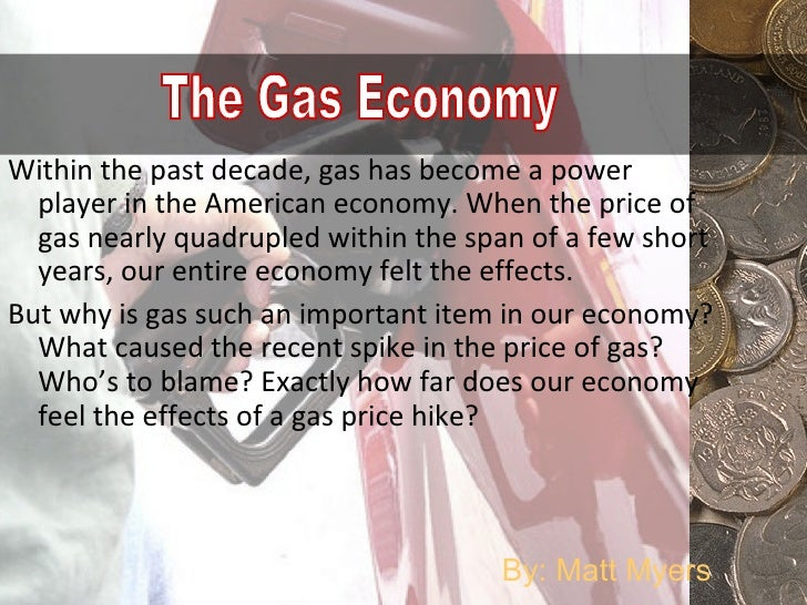 Within the past decade, gas has become a power player in the American economy. When the price of gas nearly quadrupled wit...