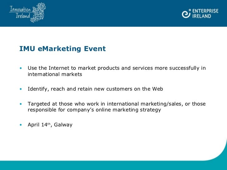 IMU eMarketing Event <ul><li>Use the Internet to market products and services more successfully in international markets <...