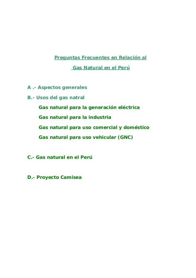 Preguntas Frecuentes en Relación al Gas Natural en el Perú  A .- Aspectos generales B.- Usos del gas natral Gas natural pa...