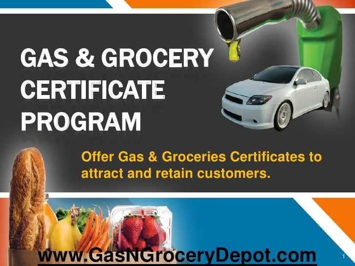 GAS & Grocery CERTIFICATE PROGRAM<br />Offer Gas & Groceries Certificates to attract and retain customers.<br />www.GasNGr...