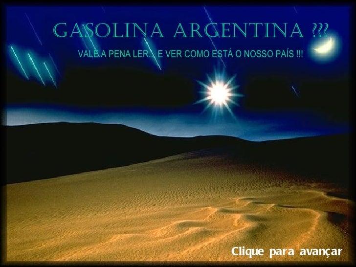 GASOLINA ARGENTINA ???  VALE A PENA LER... E VER COMO ESTÁ O NOSSO PAÍS !!!                                    Clique para...