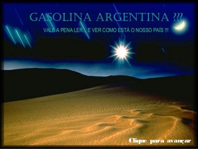 GASOLINA ARGENTINA ??? VALE A PENA LER... E VER COMO ESTÁ O NOSSO PAÍS !!! Clique para avançar