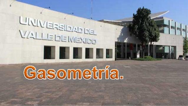 La  gasometría  es  la  medición  de  los  gases   disueltos  en  una  muestra  de  sangre  (a...