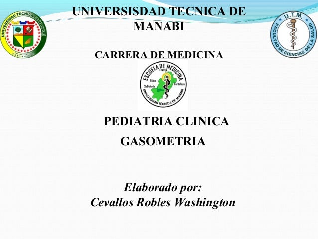 Elaborado por: Cevallos Robles Washington PEDIATRIA CLINICA GASOMETRIA UNIVERSISDAD TECNICA DE MANABI CARRERA DE MEDICINA