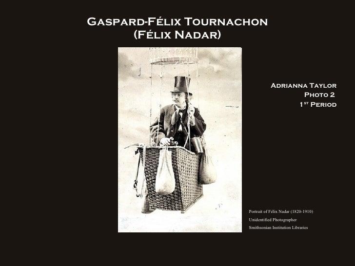 Gaspard-F é lix Tournachon (F élix Nadar) Adrianna Taylor Photo 2  1 st  Period Portrait of Félix Nadar (1820-1910)  Unide...