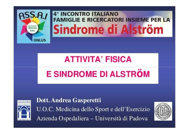 ATTIVITA' FISICA E SINDROME DI ALSTRöM Dott. Andrea Gasperetti U.O.C. Medicina dello Sport e dell'Esercizio Azienda Ospeda...