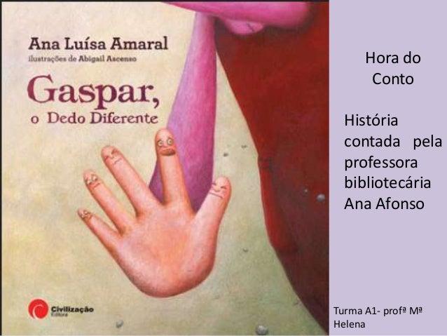 Hora do       Conto  História  contada pela  professora  bibliotecária  Ana AfonsoTurma A1- profª MªHelena