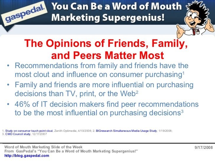 The Opinions of Friends, Family,  and Peers Matter Most 9/17/2008 <ul><li>Recommendations from family and friends have the...