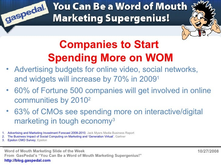 Companies to Start  Spending More on WOM 10/27/2008 <ul><li>Advertising and Marketing Investment Forecast 2008-2010 , Jack...