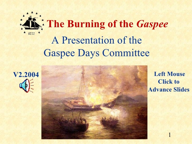 The Burning of the Gaspee           A Presentation of the          Gaspee Days CommitteeV2.2004                         Le...