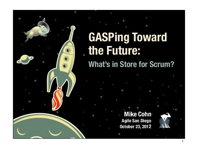 © Copyright Mountain Goat Software1GASPing Towardthe Future:What's in Store for Scrum?Mike CohnAgile San DiegoOctober 23, ...