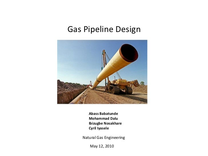 Gas Pipeline Design      Abass Babatunde      Mohammad Dalu      Ibizugbe Nosakhare      Cyril Iyasele   Natural Gas Engin...