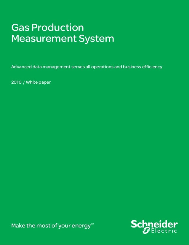 Gas Production Measurement System Advanced data management serves all operations and business efficiency 2010 / White pape...