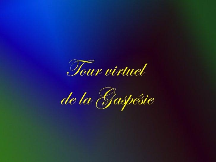 Tour virtuelde la Gaspésie
