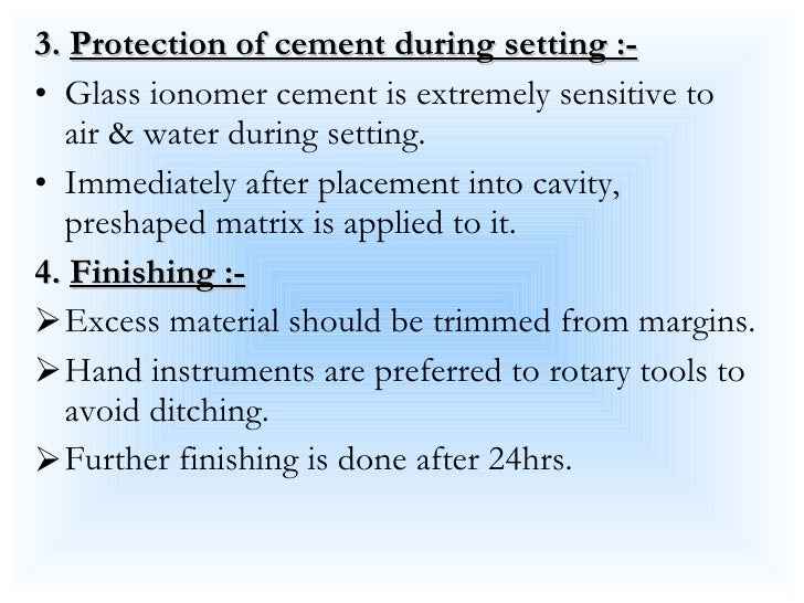 <ul><li>3.  Protection of cement during setting :- </li></ul><ul><li>Glass ionomer cement is extremely sensitive to air & ...