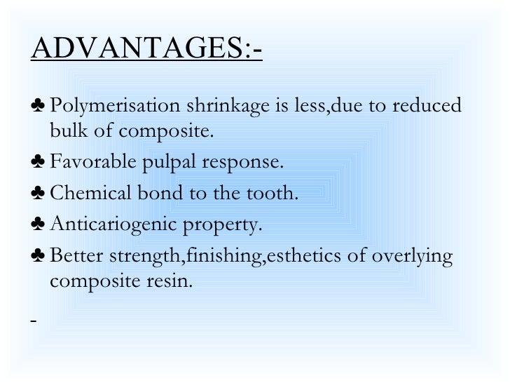 ADVANTAGES:- <ul><li>Polymerisation shrinkage is less,due to reduced bulk of composite.  </li></ul><ul><li>Favorable pulpa...