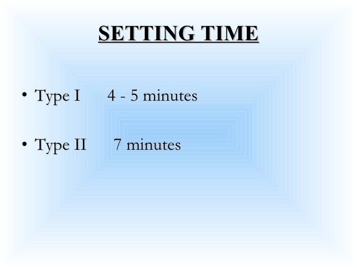 SETTING TIME <ul><li>Type I  4 - 5 minutes </li></ul><ul><li>Type II  7 minutes </li></ul>