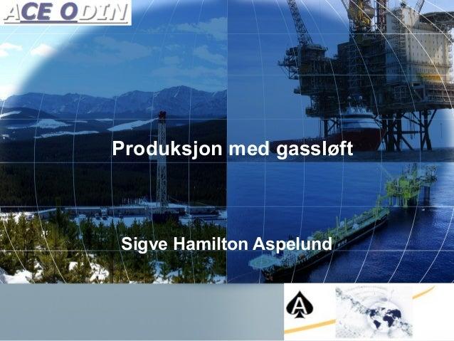 Copyright Talisman Energy Norge AS 2007 Sigve Hamilton Aspelund Produksjon med gassløft