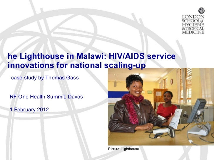 The Lighthouse in Malawi: HIV/AIDS service innovations for national scaling-up A case study by Thomas Gass GRF One Health ...