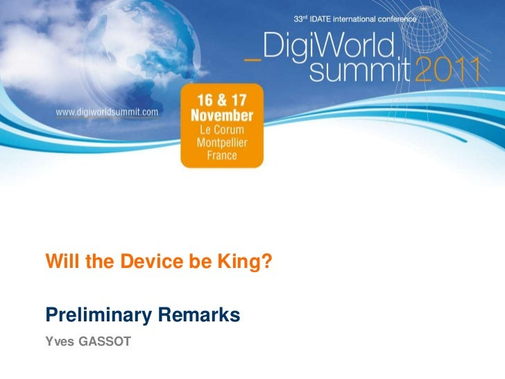 Will the Device be King?Preliminary RemarksYves GASSOT