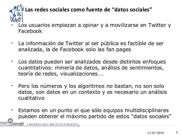 11-07-2014 4 • Los usuarios empiezan a opinar y a movilizarse en Twitter y Facebook • La información de Twitter al ser púb...