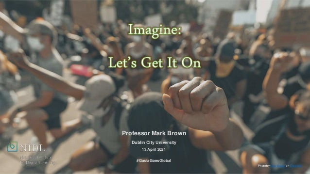 Professor Mark Brown Dublin City University 13 April 2021 #GastaGoesGlobal Photo by Clay Banks on Unsplash