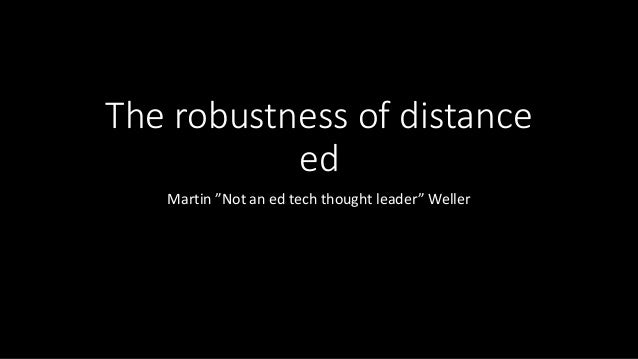 "The robustness of distance ed Martin ""Not an ed tech thought leader"" Weller"