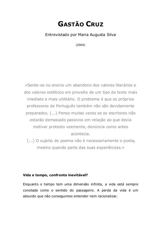 GASTÃO CRUZ Entrevistado por Maria Augusta Silva (2004) «Sente-se no ensino um abandono dos valores literários e dos valor...