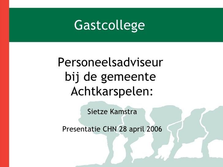 Gastcollege Personeelsadviseur  bij de gemeente  Achtkarspelen: Sietze Kamstra Presentatie CHN 28 april 2006