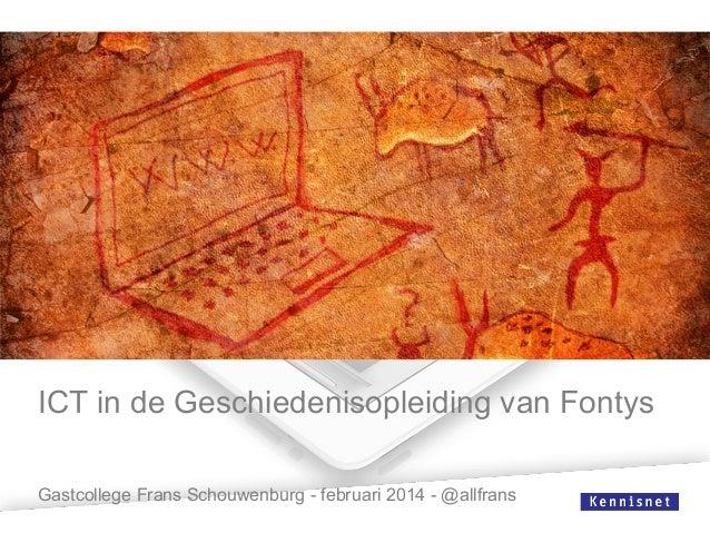 ICT in de Geschiedenisopleiding van Fontys Gastcollege Frans Schouwenburg - februari 2014 - @allfrans