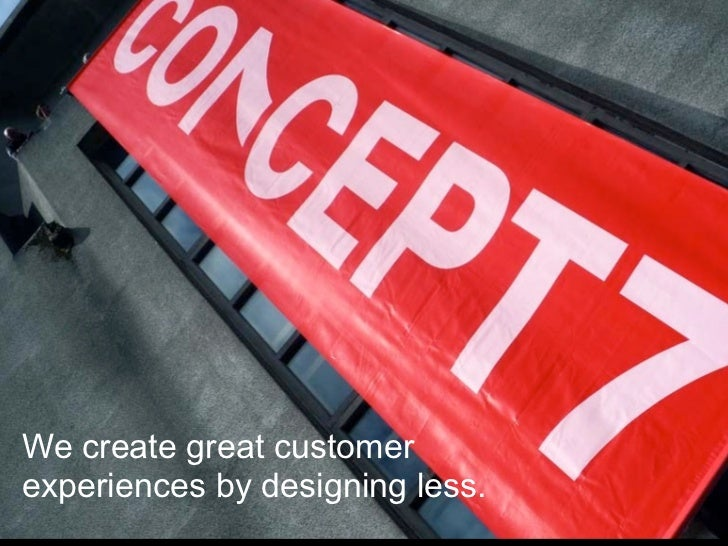 We create great customer experiences by designing less.
