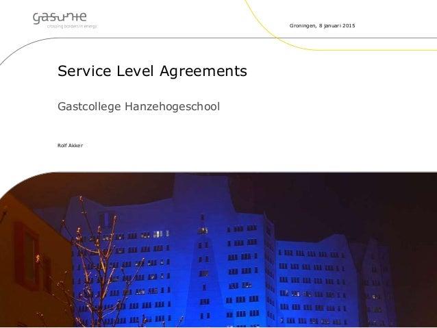 Service Level Agreements Gastcollege Hanzehogeschool Rolf Akker Groningen, 8 januari 2015
