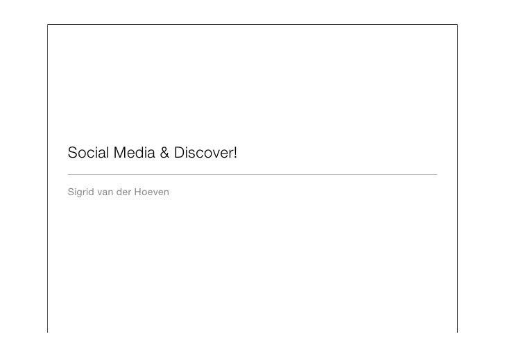 Social Media & Discover!  Sigrid van der Hoeven