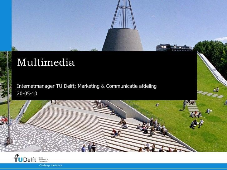 Multimedia Rob Speekenbrink Internetmanager TU Delft; Marketing & Communicatie afdeling