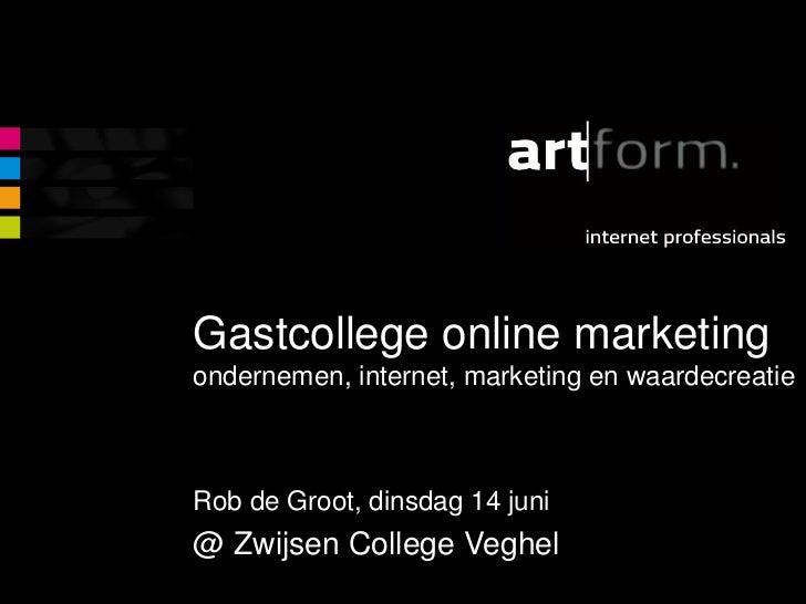 Gastcollege online marketingondernemen, internet, marketing en waardecreatie<br />Rob de Groot, dinsdag 14 juni <br />@ Zw...