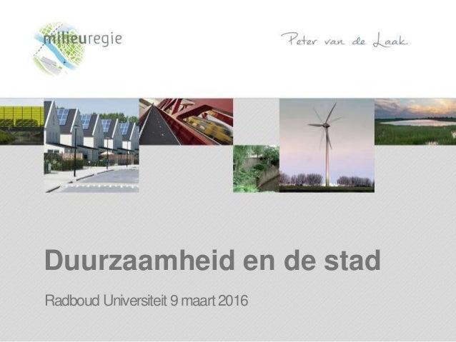 Duurzaamheid en de stad Radboud Universiteit 9 maart 2016