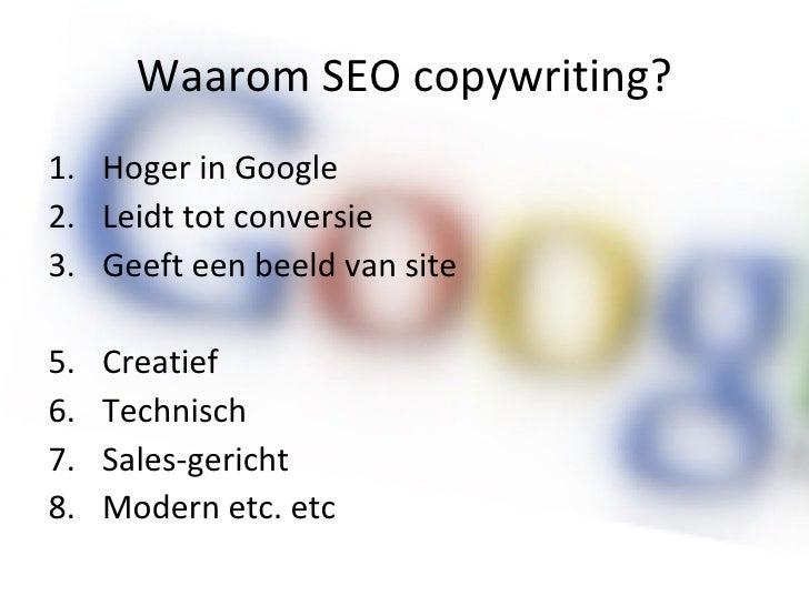 Waarom SEO copywriting? <ul><li>Hoger in Google </li></ul><ul><li>Leidt tot conversie </li></ul><ul><li>Geeft een beeld va...