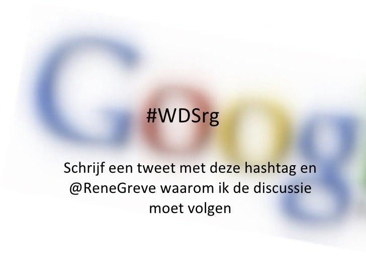 #WDSrg Schrijf een tweet met deze hashtag en @ReneGreve waarom ik de discussie moet volgen