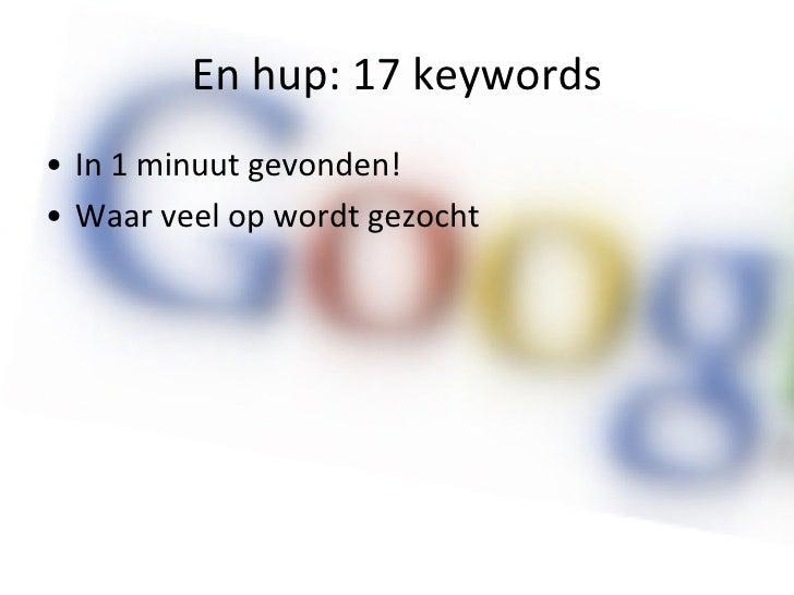 En hup: 17 keywords <ul><li>In 1 minuut gevonden! </li></ul><ul><li>Waar veel op wordt gezocht </li></ul>