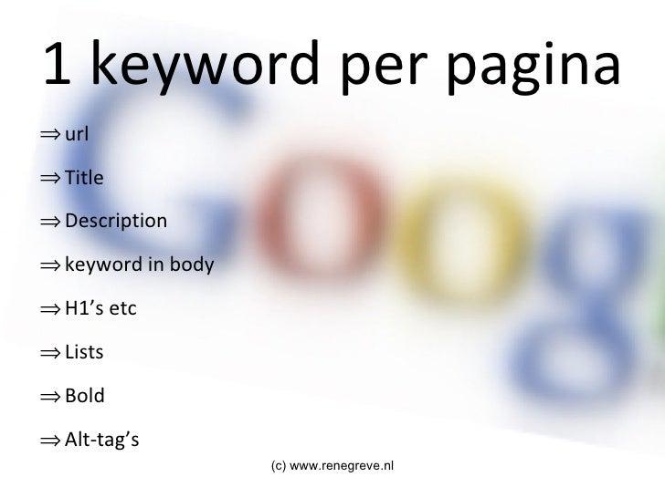 1 keyword per pagina <ul><li>url </li></ul><ul><li>Title </li></ul><ul><li>Description </li></ul><ul><li>keyword in body <...