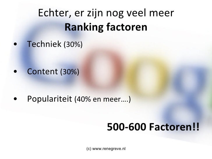 Echter, er zijn nog veel meer Ranking factoren <ul><li>Techniek  (30%) </li></ul><ul><li>Content  (30%) </li></ul><ul><li>...