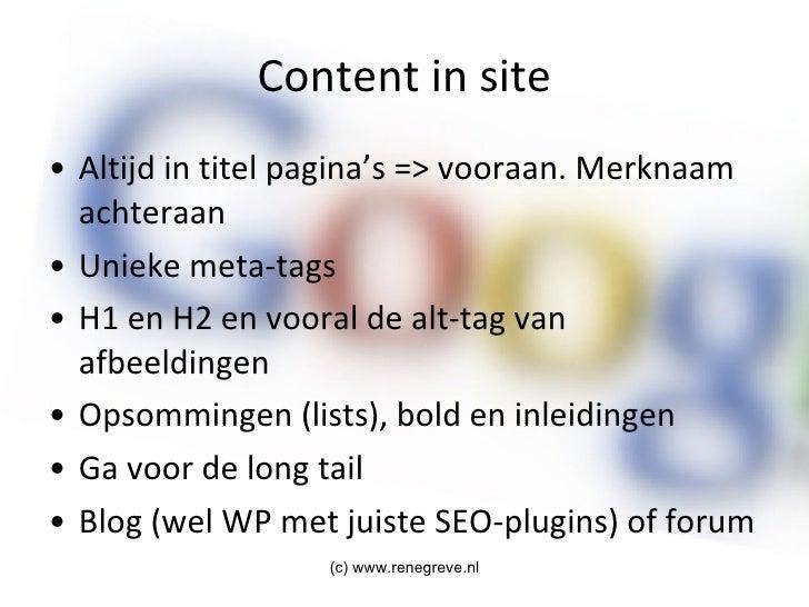 Content in site <ul><li>Altijd in titel pagina's => vooraan. Merknaam achteraan </li></ul><ul><li>Unieke meta-tags </li></...