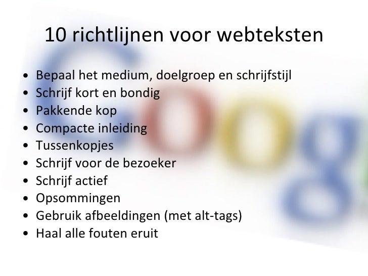10 richtlijnen voor webteksten <ul><li>Bepaal het medium, doelgroep en schrijfstijl </li></ul><ul><li>Schrijf kort en bond...