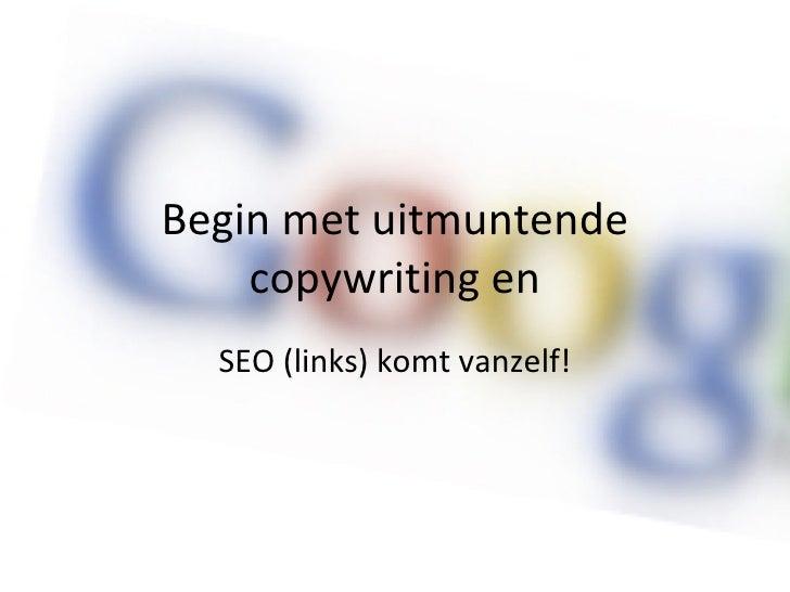 Begin met uitmuntende copywriting en SEO (links) komt vanzelf!