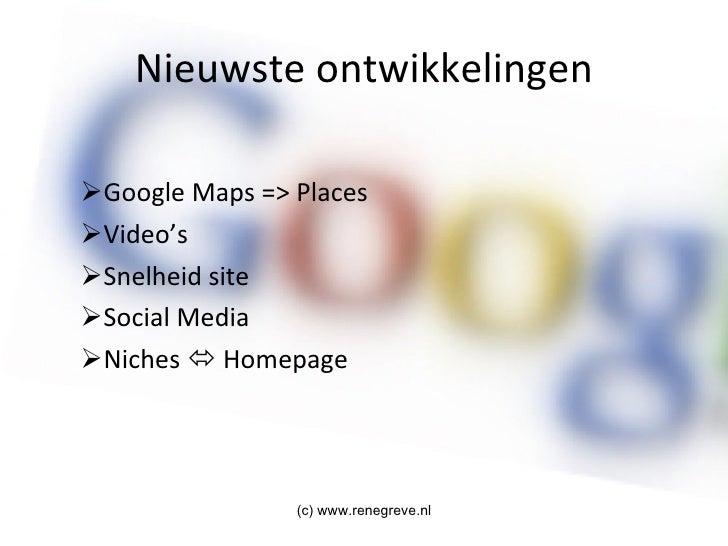 Nieuwste ontwikkelingen <ul><ul><li>Google Maps => Places </li></ul></ul><ul><ul><li>Video's </li></ul></ul><ul><ul><li>Sn...