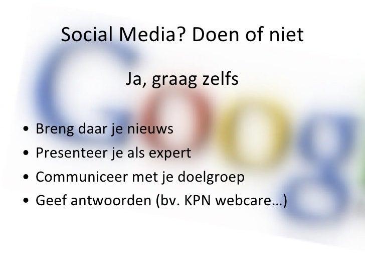 Social Media? Doen of niet <ul><li>Ja, graag zelfs </li></ul><ul><li>Breng daar je nieuws </li></ul><ul><li>Presenteer je ...