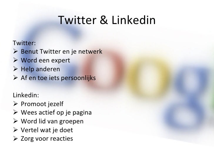 Twitter & Linkedin <ul><li>Twitter: </li></ul><ul><li>Benut Twitter en je netwerk </li></ul><ul><li>Word een expert  </li>...