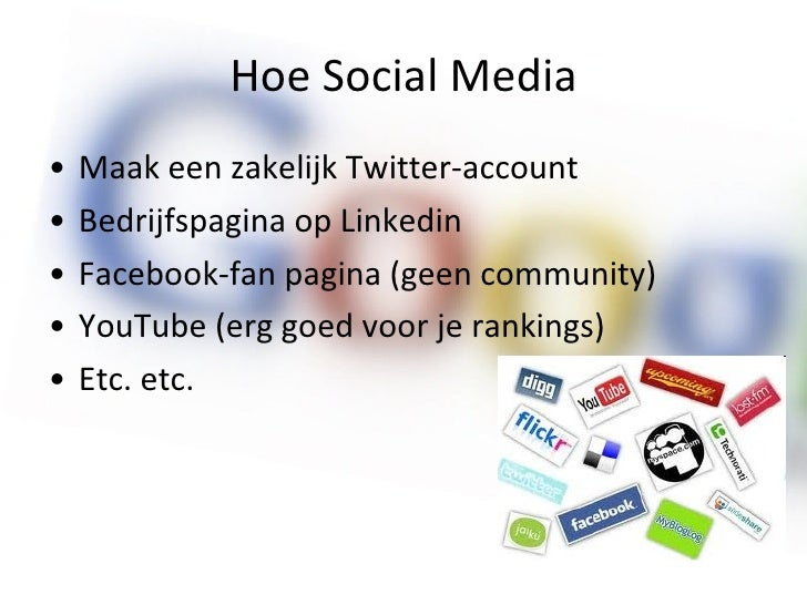 Hoe Social Media <ul><li>Maak een zakelijk Twitter-account </li></ul><ul><li>Bedrijfspagina op Linkedin </li></ul><ul><li>...