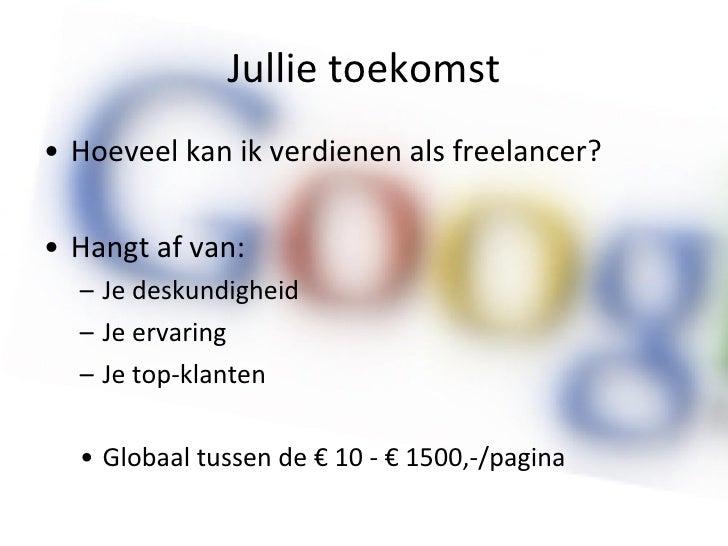 Jullie toekomst <ul><li>Hoeveel kan ik verdienen als freelancer? </li></ul><ul><li>Hangt af van: </li></ul><ul><ul><li>Je ...
